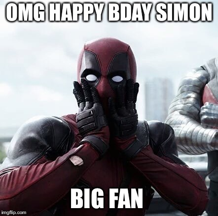 Deadpool Surprised | OMG HAPPY BDAY SIMON BIG FAN | image tagged in memes,deadpool surprised | made w/ Imgflip meme maker
