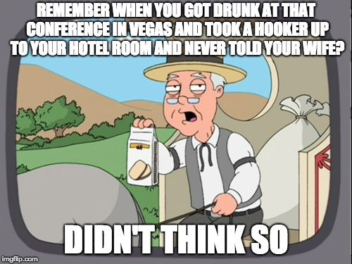 But Pepperidge Farm does. So do the security cameras. And the coworker you shared your room with.  | REMEMBER WHEN YOU GOT DRUNK AT THAT CONFERENCE IN VEGAS AND TOOK A HOOKER UP TO YOUR HOTEL ROOM AND NEVER TOLD YOUR WIFE? DIDN'T THINK SO | image tagged in family guy,pepperidge farm,remember,hooker,las vegas,vegas | made w/ Imgflip meme maker