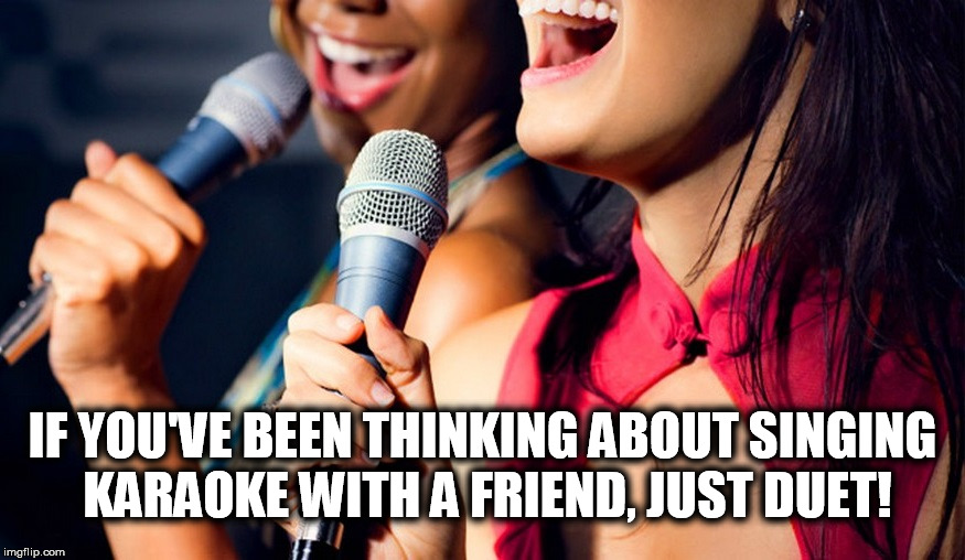 Just Do It | IF YOU'VE BEEN THINKING ABOUT SINGING KARAOKE WITH A FRIEND, JUST DUET! | image tagged in pun,karaoke,bad pun | made w/ Imgflip meme maker
