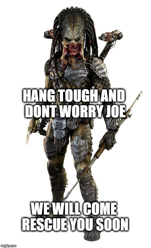 HANG TOUGH AND DONT WORRY JOE WE WILL COME RESCUE YOU SOON | made w/ Imgflip meme maker