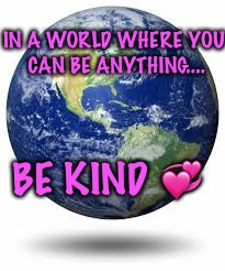Kindness is the language of Love  | IN A WORLD WHERE YOU CAN BE ANYTHING.... BE KIND  | image tagged in be kind,world,inspirational quote | made w/ Imgflip meme maker
