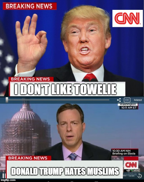 CNN Spins Trump News  | I DON'T LIKE TOWELIE DONALD TRUMP HATES MUSLIMS | image tagged in cnn spins trump news,memes | made w/ Imgflip meme maker