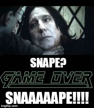 SNAPE? SNAAAAAPE!!!! | image tagged in severus snape,metal gear solid,game over | made w/ Imgflip meme maker