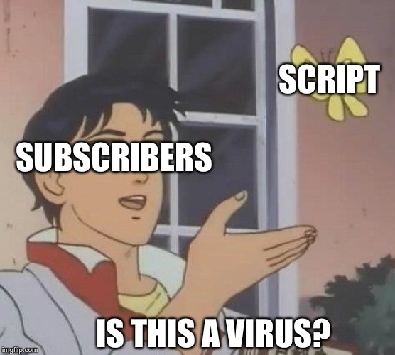 Is This A Pigeon Meme | IS THIS A VIRUS? SUBSCRIBERS SCRIPT | image tagged in is this a pigeon | made w/ Imgflip meme maker