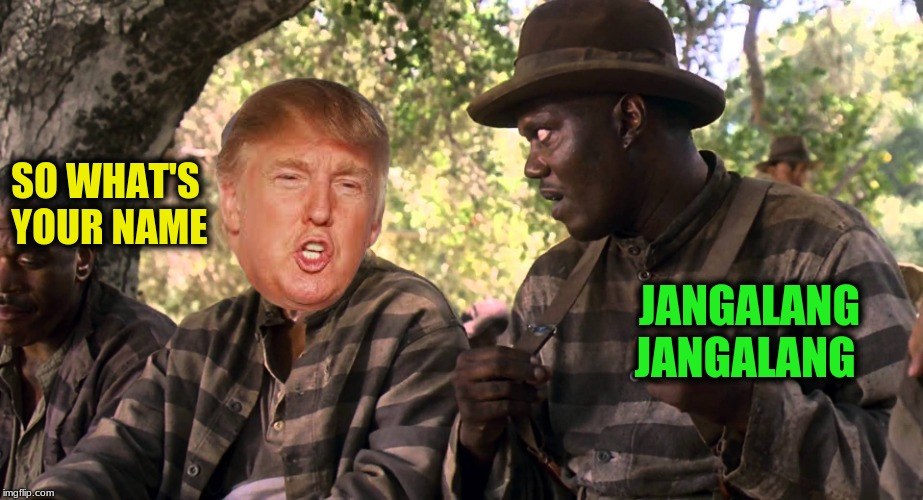He'll be waiting on you  | SO WHAT'S YOUR NAME JANGALANG JANGALANG | image tagged in memes,donald trump,donald trump goes to prison | made w/ Imgflip meme maker