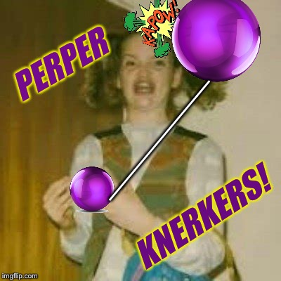 Retro-Bad Photoshop Sunday a btbeeston Event! Ermahgerd... | PERPER ________ KNERKERS! | image tagged in ermahgerd berks,popper knockers,1970's,bad photoshop sunday,clackers | made w/ Imgflip meme maker
