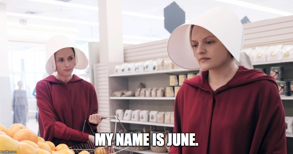 31 Days After Timberlake | MY NAME IS JUNE. | image tagged in the handmaid's tale | made w/ Imgflip meme maker