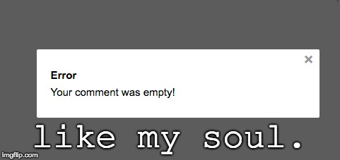 like my soul. | image tagged in depressing,special kind of stupid | made w/ Imgflip meme maker