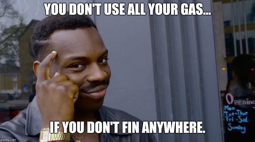 Roll Safe Think About It Meme |  YOU DON'T USE ALL YOUR GAS... IF YOU DON'T FIN ANYWHERE. | image tagged in smart eddie murphy | made w/ Imgflip meme maker