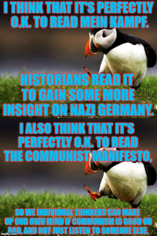 I know, you think that I am crazy. | I THINK THAT IT'S PERFECTLY O.K. TO READ MEIN KAMPF. HISTORIANS READ IT TO GAIN SOME MORE INSIGHT ON NAZI GERMANY. I ALSO THINK THAT IT'S PE | image tagged in reading,is,good,for,your,brain | made w/ Imgflip meme maker