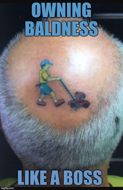 OWNING BALDNESS LIKE A BOSS | image tagged in jbmemegeek,baldness,tattoo week,tattoos,memes | made w/ Imgflip meme maker
