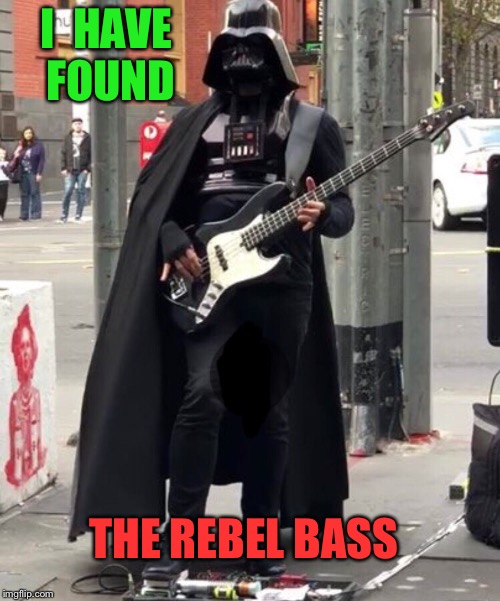 He finds your lack of bass disturbing | I  HAVE FOUND THE REBEL BASS | image tagged in darth vader,all about that bass,star wars,funny memes | made w/ Imgflip meme maker