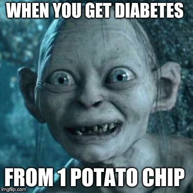 this is what you look like... | WHEN YOU GET DIABETES FROM 1 POTATO CHIP | image tagged in memes,gollum,diabetes,potato | made w/ Imgflip meme maker