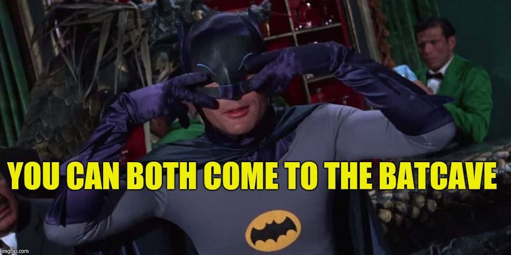 Bat-Dance | YOU CAN BOTH COME TO THE BATCAVE | image tagged in bat-dance | made w/ Imgflip meme maker