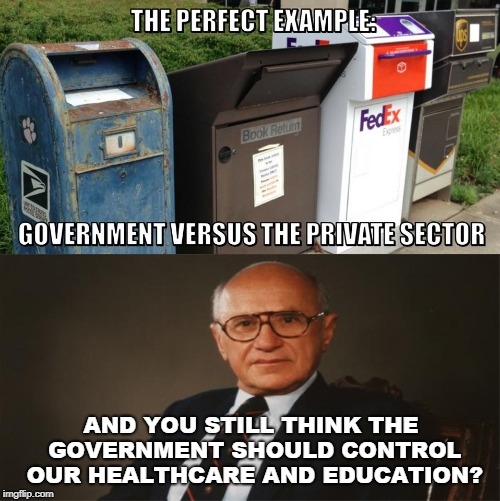Government vs. Private Sector  | THE PERFECT EXAMPLE: AND YOU STILL THINK THE GOVERNMENT SHOULD CONTROL OUR HEALTHCARE AND EDUCATION? GOVERNMENT VERSUS THE PRIVATE SECTOR | image tagged in milton friedman,big government,private sector,healthcare,education,memes | made w/ Imgflip meme maker