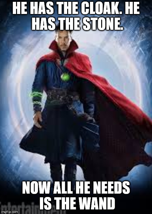 HE HAS THE CLOAK.HE HAS THE STONE. NOW ALL HE NEEDS IS THE WAND | image tagged in doctor strange | made w/ Imgflip meme maker