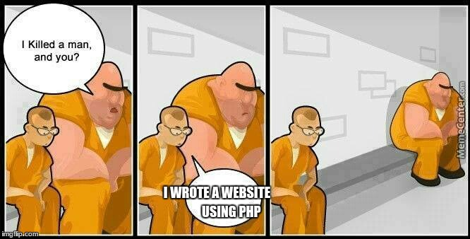 worse than murder | I WROTE A WEBSITE USING PHP | image tagged in prisoners blank | made w/ Imgflip meme maker