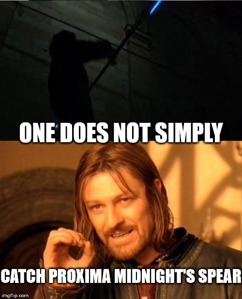 ONE DOES NOT SIMPLY CATCH PROXIMA MIDNIGHT'S SPEAR | image tagged in one does not simply | made w/ Imgflip meme maker