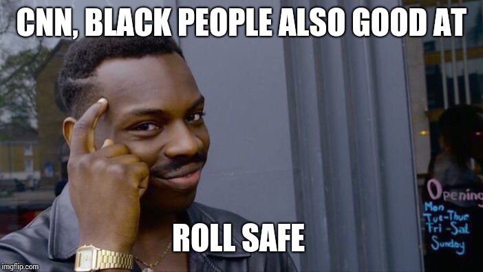 Roll Safe Think About It Meme | CNN, BLACK PEOPLE ALSO GOOD AT ROLL SAFE | image tagged in memes,roll safe think about it | made w/ Imgflip meme maker