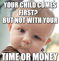 Funny things dead beats say | YOUR CHILD COMES FIRST?     BUT NOT WITH YOUR TIME OR MONEY | image tagged in dead beat dad,dead beat,fathers day,liar,sad,looser | made w/ Imgflip meme maker