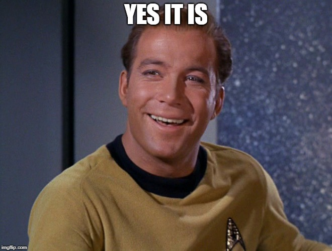 kirk | YES IT IS | image tagged in kirk | made w/ Imgflip meme maker