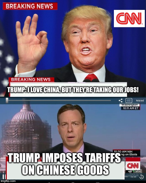 The real story behind the Chinese tariffs. | TRUMP: I LOVE CHINA, BUT THEY'RE TAKING OUR JOBS! TRUMP IMPOSES TARIFFS ON CHINESE GOODS | image tagged in cnn spins trump news | made w/ Imgflip meme maker