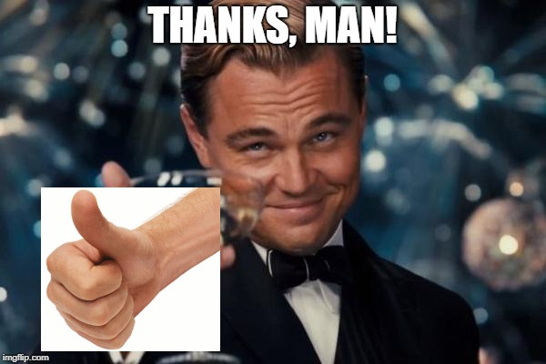 Leonardo Dicaprio Cheers Meme | THANKS, MAN! | image tagged in memes,leonardo dicaprio cheers | made w/ Imgflip meme maker