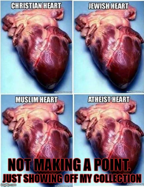 Heart collection | NOT MAKING A POINT. JUST SHOWING OFF MY COLLECTION | image tagged in creepy,heart,religion,religions,dark humor,nsfw | made w/ Imgflip meme maker