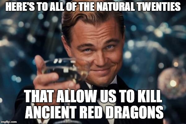Natural Twenties | HERE'S TO ALL OF THE NATURAL TWENTIES THAT ALLOW US TO KILL ANCIENT RED DRAGONS | image tagged in memes,leonardo dicaprio cheers,dnd,dice,natural twenty | made w/ Imgflip meme maker