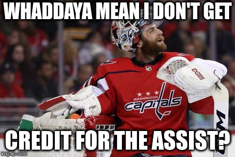 Holtby to Nosek | WHADDAYA MEAN I DON'T GET CREDIT FOR THE ASSIST? | image tagged in braden holtby | made w/ Imgflip meme maker
