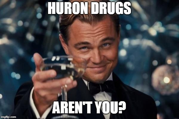 Leonardo Dicaprio Cheers Meme | HURON DRUGS AREN'T YOU? | image tagged in memes,leonardo dicaprio cheers | made w/ Imgflip meme maker