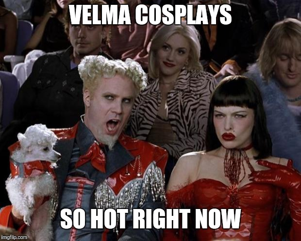 Mugatu So Hot Right Now Meme | VELMA COSPLAYS SO HOT RIGHT NOW | image tagged in memes,mugatu so hot right now | made w/ Imgflip meme maker