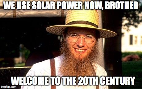 WE USE SOLAR POWER NOW, BROTHER WELCOME TO THE 20TH CENTURY | made w/ Imgflip meme maker