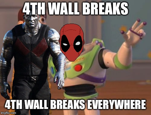 Damnit Deadpool | 4TH WALL BREAKS 4TH WALL BREAKS EVERYWHERE | image tagged in memes,x x everywhere,deadpool,deadpool movie,marvel,x men | made w/ Imgflip meme maker