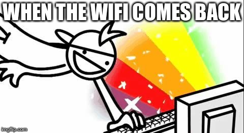 Asdf Man | WHEN THE WIFI COMES BACK | image tagged in asdf man | made w/ Imgflip meme maker