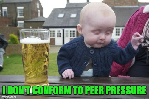 I DON'T CONFORM TO PEER PRESSURE | made w/ Imgflip meme maker