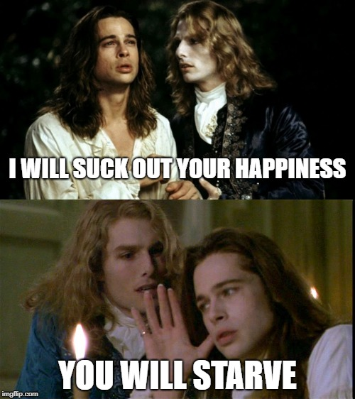 I WILL SUCK OUT YOUR HAPPINESS YOU WILL STARVE | image tagged in emotions,numb | made w/ Imgflip meme maker