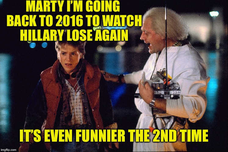If only I could convince her to attend her victory party | MARTY I'M GOING BACK TO 2016 TO WATCH HILLARY LOSE AGAIN IT'S EVEN FUNNIER THE 2ND TIME | image tagged in marty mcfly and doc brown,bttf,funny memes,emmit ignatowski,time travel,back to the future | made w/ Imgflip meme maker