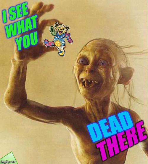 Bad Photoshop Sunday a btbeeston Event! Gollum sees what you DEAD there! | image tagged in bad photoshop sunday,gollum,grateful dead,i see what you did there,lotr,music | made w/ Imgflip meme maker