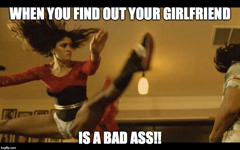 Van Dammage | WHEN YOU FIND OUT YOUR GIRLFRIEND IS A BAD ASS!! | image tagged in van dammage | made w/ Imgflip meme maker