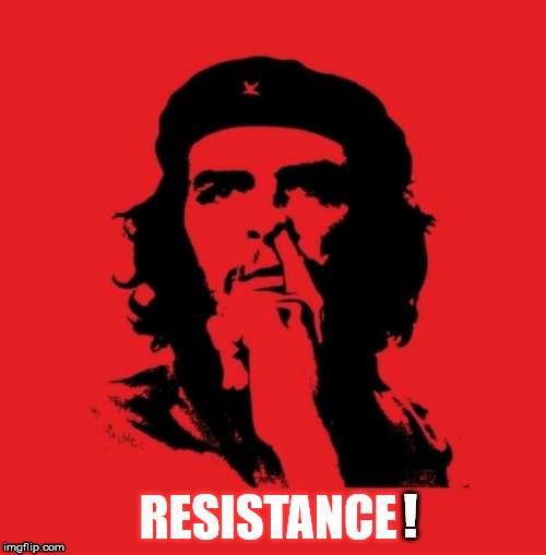 the resistance! | ! | image tagged in resist,not my president,liberal logic | made w/ Imgflip meme maker