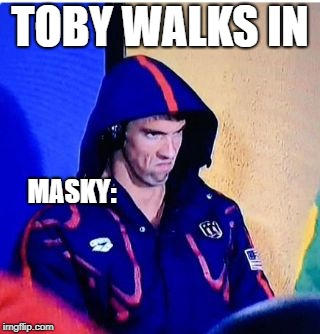 Michael Phelps Death Stare | TOBY WALKS IN MASKY: | image tagged in memes,michael phelps death stare,quotev,creepypasta,fanfiction | made w/ Imgflip meme maker