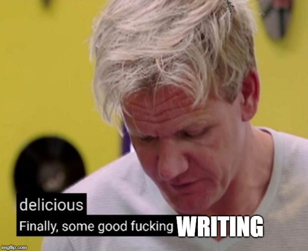 WRITING | image tagged in good food | made w/ Imgflip meme maker