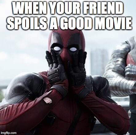 Surprised Deadpool | WHEN YOUR FRIEND SPOILS A GOOD MOVIE | image tagged in surprised deadpool | made w/ Imgflip meme maker