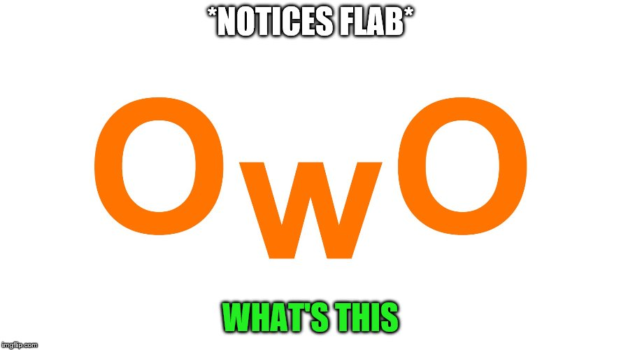 *NOTICES FLAB* WHAT'S THIS | made w/ Imgflip meme maker