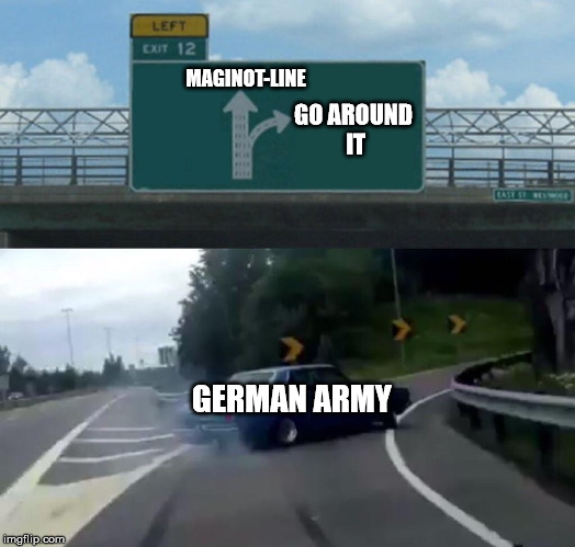 Left Exit 12 Off Ramp Meme | MAGINOT-LINE GERMAN ARMY GO AROUND IT | image tagged in memes,left exit 12 off ramp | made w/ Imgflip meme maker