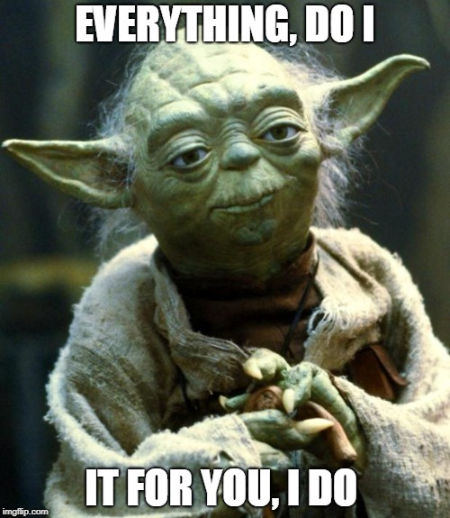 Yoda as Bryan Adams | EVERYTHING, DO I IT FOR YOU, I DO | image tagged in memes,star wars yoda,funny,music joke,bryan adams | made w/ Imgflip meme maker