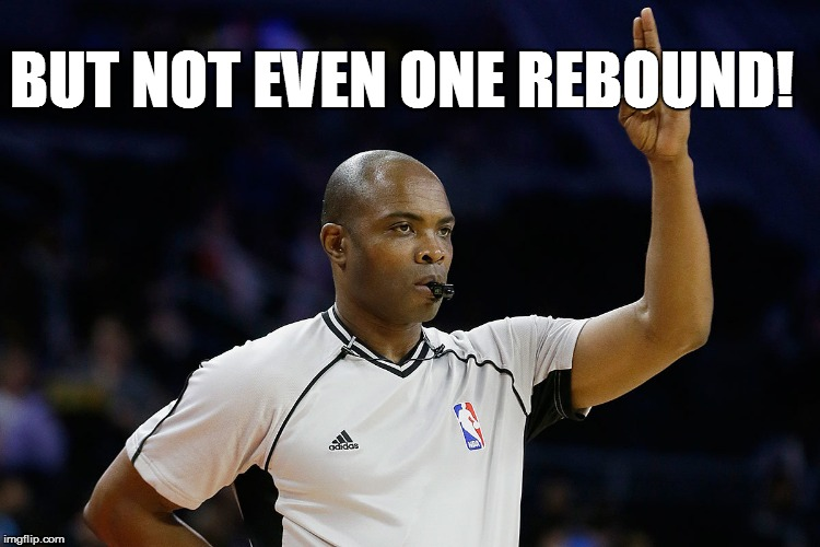 BUT NOT EVEN ONE REBOUND! | made w/ Imgflip meme maker