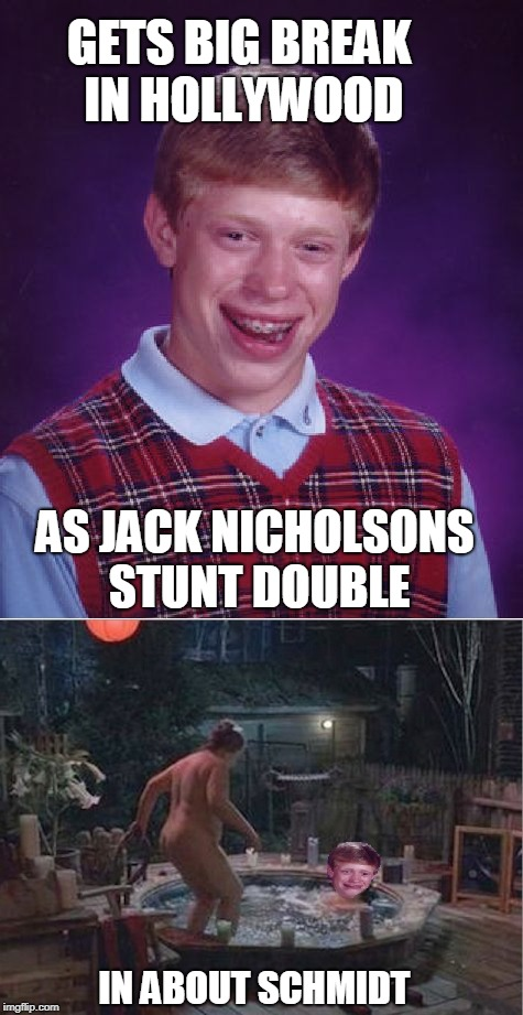 its not misery but you can the horror | GETS BIG BREAK IN HOLLYWOOD AS JACK NICHOLSONS STUNT DOUBLE IN ABOUT SCHMIDT | image tagged in bad luck brian,kathy bates,jack nicholson,horror movie | made w/ Imgflip meme maker