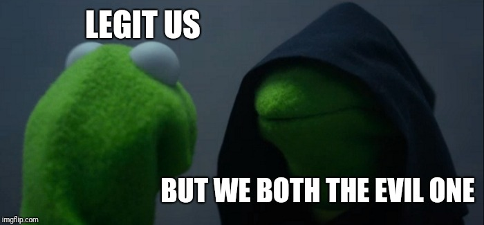 Evil Kermit Meme | LEGIT US BUT WE BOTH THE EVIL ONE | image tagged in memes,evil kermit | made w/ Imgflip meme maker